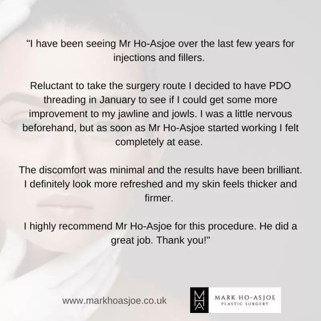 """""""I have been seeing Mr Ho-Asjoe over the last few years for injections and fillers.   Reluctant to take the surgery route I decided to have PDO threading in January to see if I could get some more improvement to my jawline and jowls. I was a little nervous beforehand, but as soon as Mr Ho-Asjoe started working I felt completely at ease.   The discomfort was minimal and the results have been brilliant. I definitely look more refreshed and my skin feels thicker and firmer.   I highly recommend Mr Ho-Asjoe for this procedure. He did a great job. Thank you!"""" . . . #threading #threadlift #markhoasjoe #jawline #facialrejuvenation #nonsurgical #beautytreatments #pdothreads #faciallift #london #reviews #recommendations #thanks #thankyou #thankful #collagen #skincare #skintreatments"""